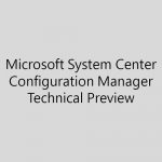 Update 1608 for Microsoft Configuration Manager Technical Preview が公開されました